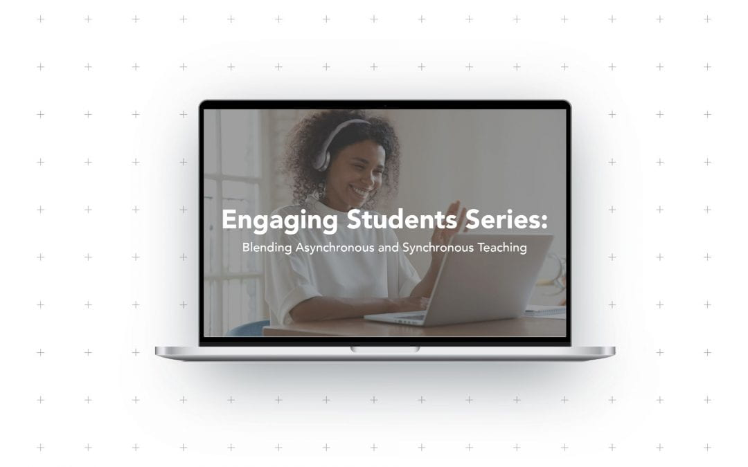Engaging Students Series: Blending Asynchronous and Synchronous Teaching